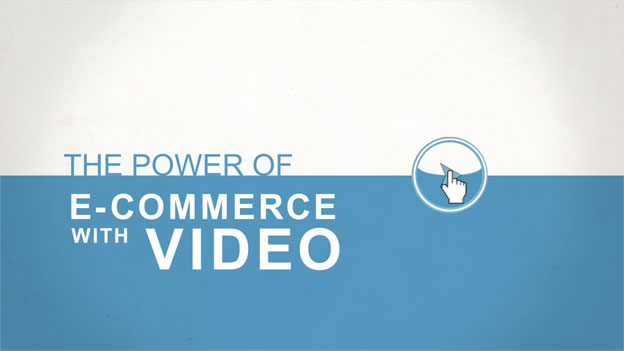 The Power of E-Commerce with video